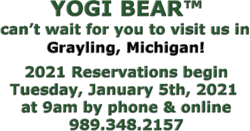 YOGI BEAR™cant wait for you to visit us in Grayling, Michigan! Make Reservations 989.348.2157!